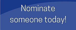 Please nominate someone today!